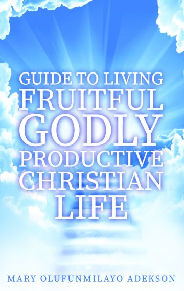 Guide to Living Fruitful Godly Productive Christian Life